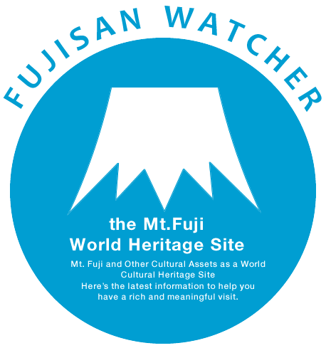 FUJISAN WATCHER the Mt.Fuji World Heritage Site Mt. Fuji and Other Cultural Assets as a World Cultural Heritage Site  Here's the latest information to help you  have a rich and meaningful visit.