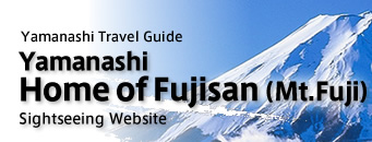 "Yamanashi Travel Guide""Home of Mt.Fuji""Sightseeing Website"