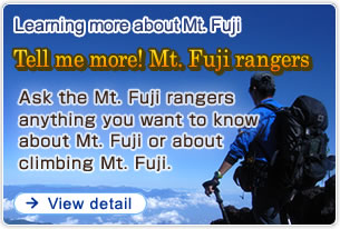 Learning more about Mt. Fuji Tell me more! Mt. Fuji rangers